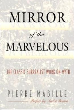 The Mirror of the Marvelous: The Classic Surrealist Work on Myth
