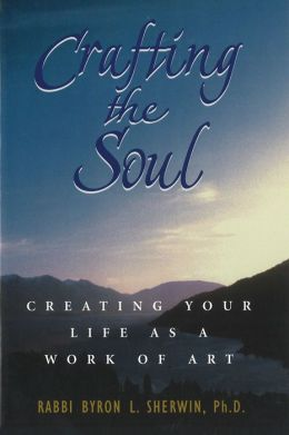 Crafting the Soul: Creating Your Life as a Work of Art