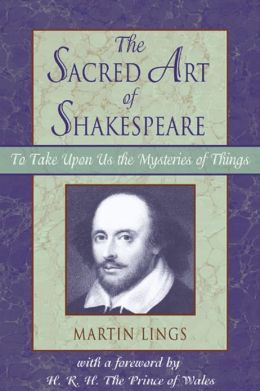 Sacred Art of Shakespeare: To Take Upon Us the Mystery of Things