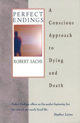 Perfect Endings: A Conscious Approach to Dying and Death