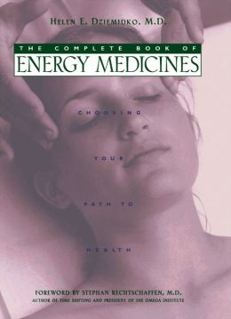 The Complete Book of Energy Medicines: Choosing Your Path to Health