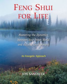 Feng Shui for Life: Mastering the Dynamics between Your Inner World and Outside Environment