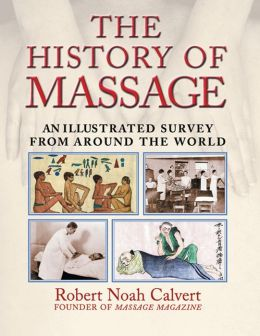The History of Massage: An Illustrated Survey from around the World