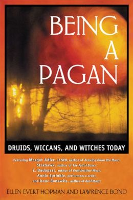 Being a Pagan: Druids, Wiccans, and Witches Today