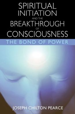 Spiritual Initiation and the Breakthrough of Consciousness: The Bond of Power