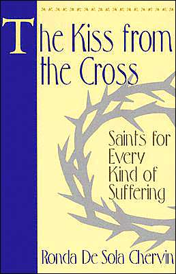 Kiss from the Cross: Saints for Every Kind of Suffering