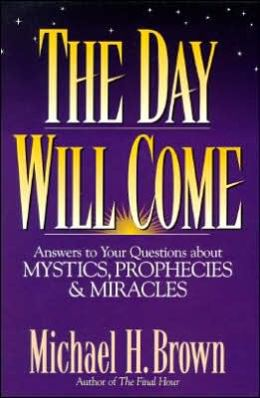 The Day Will Come: Answers to Your Questions about Mystics, Prophecies, and Miracles