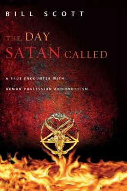 The Day Satan Called: A True Encounter with Demon Possession and Exorcism