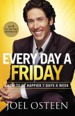 Book Cover Image. Title: Every Day a Friday:  How to Be Happier 7 Days a Week, Author: Joel Osteen