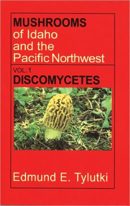 Mushrooms of Idaho and the Pacific Northwest: Vol. 1 Discomycetes