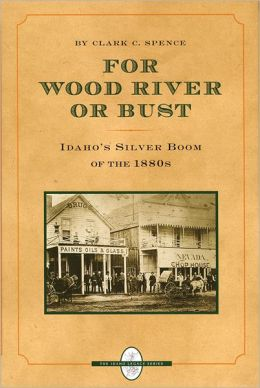 For Wood River or Bust: Idaho's Silver Boom of the 1880s