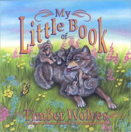 My Little Book of Timber Wolves