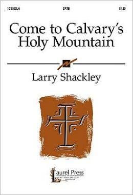 Come to Calvary's Holy Mountain
