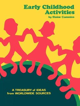 Early Childhood Activities: A Treasury of Ideas from Worldwide Sources