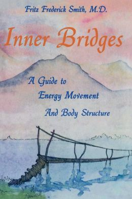 Inner Bridges: A Guide to Energy Movement and Body Structures