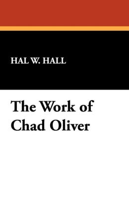 The Work of Chad Oliver: An Annotated Bibliography and Guide