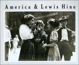 America and Lewis Hine: Photographs, 1904-1940