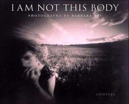 Barbara Ess: I Am Not This Body