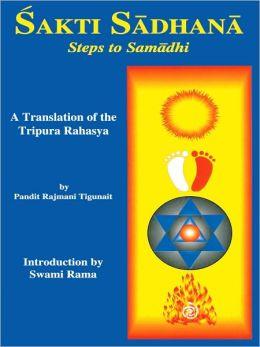 Sakti Sadhana: Steps to Samadhi: A Translation of the Tripura Rahasya