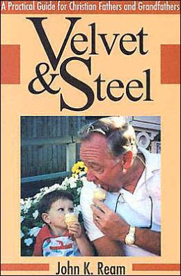 Velvet and Steel: Effective Fathering for Christians