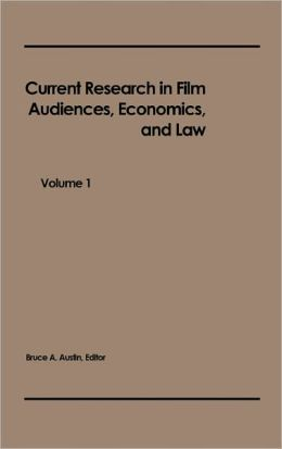Current Research in Film: Audiences, Economics, and Law; Volume 1