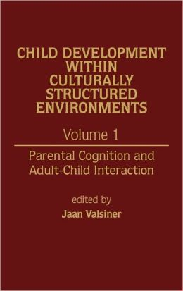 Child Development Within Culturally Structured Environments, Volume 1