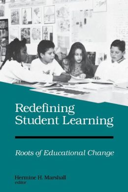 Redefining Student Learning: Roots of Educational Change