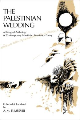 The Palestinian Wedding: A Bilingual Anthology of Contemporary Palestinian Resistance Poetry