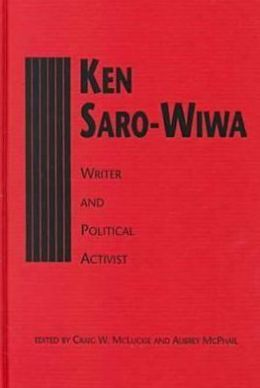 Ken Saro-Wiwa: Writer and Political Activist