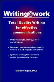 Writing@Work: Total Quality Writing for Effective Communications