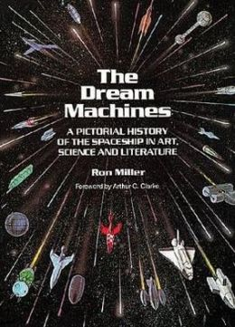 Dream Machines: An Illustrated History of the Spaceship in Art, Science and Literature