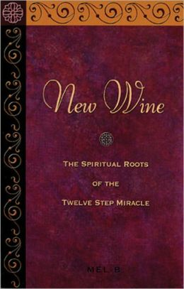 New Wine: The Spiritual Roots of the Twelve Step Miracle