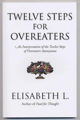 Twelve Steps for Overeaters Anonymous: An Interpretation of the Twelve Steps of Overeaters Anonymous
