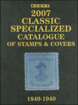 2007 Scott Classic Catalogue-Covers the world from 1840-1940