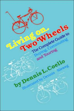 Living on Two Wheels - 1st Edition: The Complete Guide to Buying, Commuting and Touring