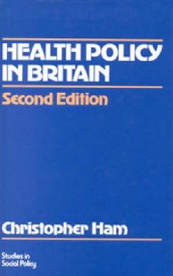 Health Policy in Britain: The Politics and Organisation of the National Health Service (Studies in Social Policy Series)