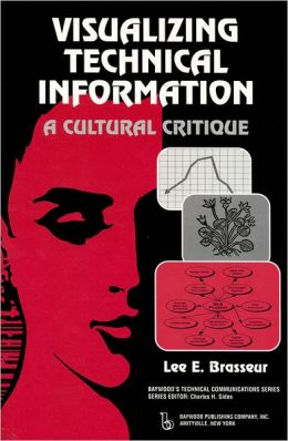 Visualizing Technical Information: A Cultural Critique
