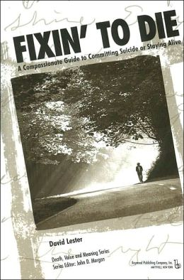 Fixin' to Die: A Compassionate Guide to Committing Suicide or Staying Alive