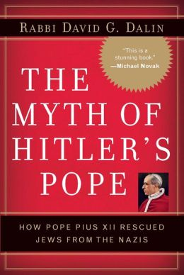 Myth of Hitler's Pope: How Pope Pius XII Rescued Jews from the Nazis