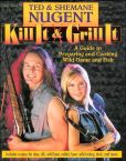 Book Cover Image. Title: Kill It and Grill It:  A Guide to Preparing and Cooking Wild Game and Fish, Author: Ted Nugent