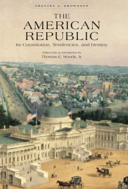 The American Republic: Its Constitution, Tendencies, and Destiny (Conservative Leadership Series #14)