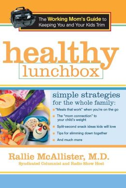 Healthy Lunchbox: The Working Mom's Guide to Keeping You and Your Kids Trim