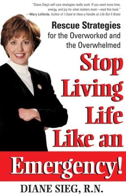 Stop Living Life Like an Emergency!: Rescue Strategies for the Overworked and Overwhelmed