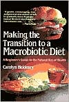Making the Transition to a Macrobiotic Diet: A Beginner's Guide to the Natural Way of Health