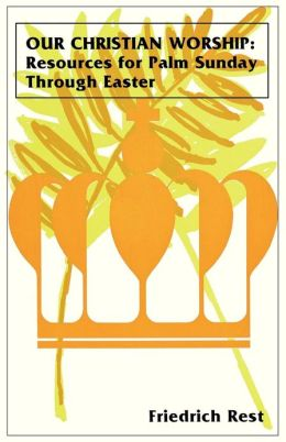 Our Christian Worship: Resources for Palm Sunday through Easter