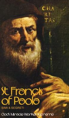 Saint Francis of Paola: God's Miracle Worker Supreme