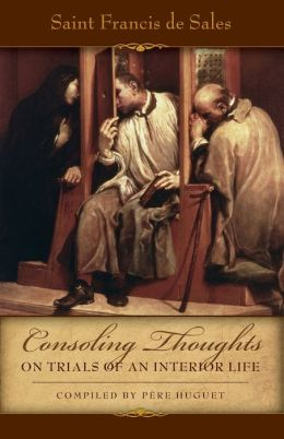 Consoling Thoughts on Trials of an Interior Life, Infirmities of Soul and Body, Etc.