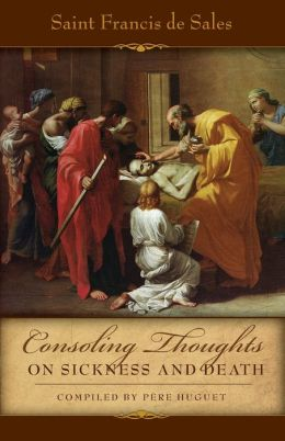 Consoling Thoughts of St. Francis de Sales On Sickness and Death: On Sickness and Death