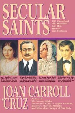 Secular Saints: 250 Canonized and Beatified Lay Men, Women and Children