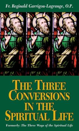 The Three Conversions in the Spiritual Life (Formerly: The Three Ways of Spiritual Life)